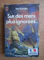 Anticariat: Tim Powers - Sur des mers plus ignorees