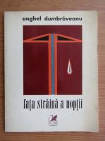 Anghel Dumbraveanu - Fata straina a noptii