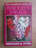 Anticariat: Bernard R. Jones - The complete guide to sweet peas