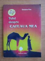 Anticariat: Cezara Fox - Totul despre cafeaua mea