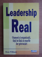 Anticariat: Dean Williams - Leadership real. Oameni si organizatii, fata in fata cu marile lor provocari