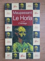 Guy de Maupassant - Le Horla suivi de L'heritage