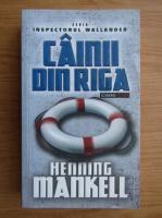 Henning Mankell - Cainii din Riga
