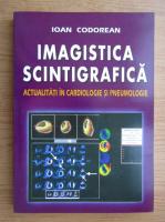 Ioan Codorean - Imagistica scintigrafica. Actualitati in cardiologie si pneumologie
