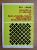 Anticariat: Ioan Grecu - Structura cristalina si biodisponibilitatea substantelor medicamentoase