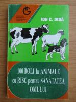 Anticariat: Ion C. Dida - 100 boli la animalele cu risc pentru sanatatea omului