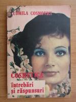 Anticariat: Ludmila Cosmovici - Cosmetica, intrebari si raspunsuri