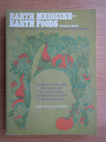 Michael A. Weiner - Earth medicine. Earth foods