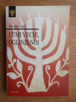 Moshe Idel - Lumi vechi, olginzi noi