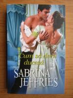 Anticariat: Sabrina Jeffries - Cum sa devii ducesa