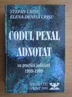 Stefan Crisu, Elena Denisa Crisu - Codul penal adnotat cu practica judiciara 1989-1999. Cuprinde 769 de spete
