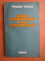 Teodor Tanco - Lumea transilvana a lui Ion Creanga