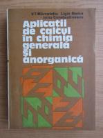 Anticariat: V. T. Marculetiu, Ligia Stoica - Aplicatii de calcul in chimia generala si anorganica