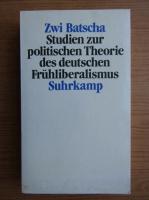 Anticariat: Zwi Batscha - Studien zur politischen Theorie des deutschen Fruhliberalismus