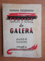 Anticariat: Cicerone Theodorescu - Cantece de galera, precedate de clestar, intregite de focul din amnar (1949)