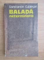 Anticariat: Constantin Cublesan - Balada neterminata