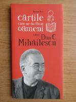 Dan C. Mihailescu - Cartile care ne-au facut oameni