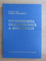 Anticariat: Elena Ceausescu - Polimelizarea stereospecifica a izoprenului