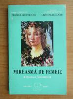 Anticariat: Felicia Munteanu - Mireasma de femeie. Revansa feminitatii