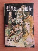 Anticariat: Francoise Sagan - Chateau en Suede