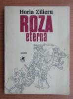 Anticariat: Horia Zilieru - Roza eterna