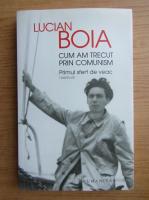 Anticariat: Lucian Boia - Cum am trecut prin comunism
