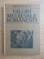 Anticariat: Mihail Mihalcu - Valori medievale romanesti