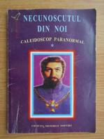 Anticariat: Necunoscutul din noi, volumul 1. Caleidoscop paranormal