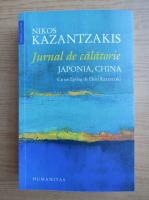 Nikos Kazantzakis - Jurnal de calatorie. Japonia, China
