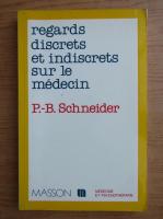 P. B. Schneider - Regards discrets et indiscrets sur le medecin
