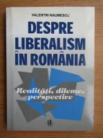 Anticariat: Valentin Naumescu - Despre liberalism in romania. Realitati, dileme, perspective