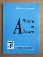 Anticariat: Victor M. Ionescu - Albastru in albastru