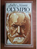 Anticariat: Andre Maurois - Olympio sau viata lui Victor Hugo