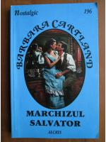 Anticariat: Barbara Cartland - Marchizul salvator