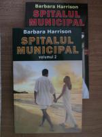 Anticariat: Barbara Harrison - Spitalul Municipal (2 volume)