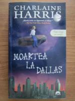 Anticariat: Charlaine Harris - Moartea la Dallas