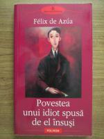 Anticariat: Felix de Azua - Povestea unui idiot spusa de el insusi