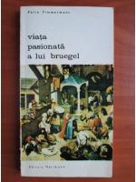 Anticariat: Felix Timmermans - Viata pasionata a lui Bruegel