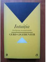 Anticariat: Gerd Gigerenzer - Intuitia. Inteligenta inconstientului