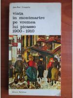 Anticariat: Jean Paul Crespelle - Viata in Montmartre pe vremea lui Picasso 1900-1910