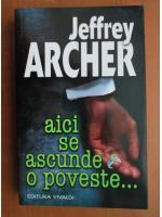 Anticariat: Jeffrey Archer - Aici se ascunde o poveste