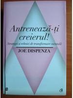 Anticariat: Joe Dispenza - Antreneaza-ti creierul!