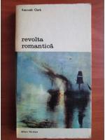 Anticariat: Kenneth Clark - Revolta romantica