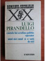 Anticariat: Luigi Pirandello - Caietele lui Serafino Gubbio, operator. Unul, nici unul si o suta de mii