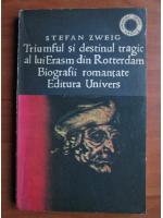 Anticariat: Stefan Zweig - Triumful si destinul tragic al lui Erasm din Rotterdam