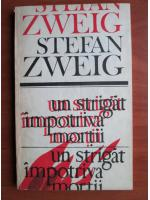 Anticariat: Stefan Zweig - Un strigat impotriva mortii