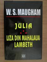 Anticariat: W. Somerset Maugham - Julia. Liza din mahalaua Lambth