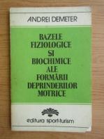 Andrei Demeter - Bazele fiziologice si biochimice ale formarii deprinderilor motrice