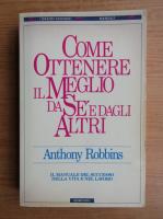Anticariat: Anthony Robbins - Come ottenere il meglio da se'e dagli altri