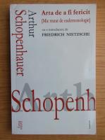 Anticariat: Arthur Schopenhauer - Arta de a fi fericit